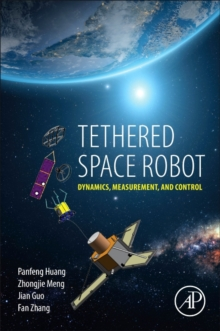 Tethered Space Robot : Dynamics, Measurement, and Control, Paperback Book