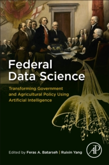 Federal Data Science : Transforming Government and Agricultural Policy Using Artificial Intelligence, Paperback Book