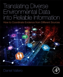 Translating Diverse Environmental Data into Reliable Information : How to Coordinate Evidence from Different Sources, Paperback Book