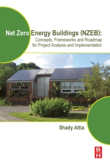 Net Zero Energy Buildings (NZEB) : Concepts, Frameworks and Roadmap for Project Analysis and Implementation, Paperback Book