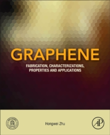 Graphene : Fabrication, Characterizations, Properties and Applications, Paperback Book