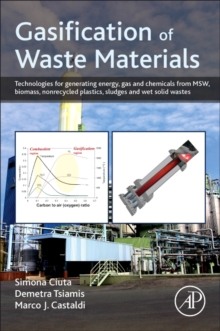 Gasification of Waste Materials : Technologies for Generating Energy, Gas, and Chemicals from Municipal Solid Waste, Biomass, Nonrecycled Plastics, Sludges, and Wet Solid Wastes, Paperback Book