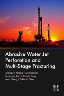 Abrasive Water Jet Perforation and Multi-Stage Fracturing, Paperback Book