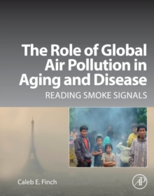 The Role of Global Air Pollution in Aging and Disease : Reading Smoke Signals, Hardback Book