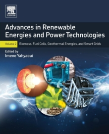 Advances in Renewable Energies and Power Technologies : Volume 2: Biomass, Fuel Cells, Geothermal Energies, and Smart Grids, Paperback Book