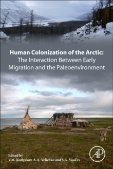 Human Colonization of the Arctic: The Interaction Between Early Migration and the Paleoenvironment, Paperback Book