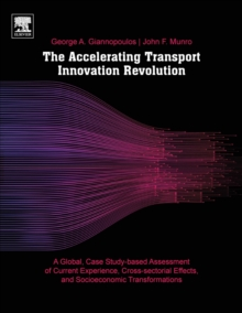The Accelerating Transport Innovation Revolution : A Global, Case Study-Based Assessment of Current Experience, Cross-Sectorial Effects, and Socioeconomic Transformations, Paperback / softback Book