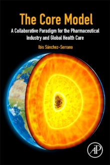 The Core Model : A Collaborative Paradigm for the Pharmaceutical Industry and Global Health Care, Paperback / softback Book