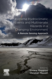 Extreme Hydroclimatic Events and Multivariate Hazards in a Changing Environment : A Remote Sensing Approach, Paperback / softback Book