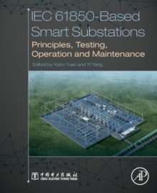 IEC 61850-Based Smart Substations : Principles, Testing, Operation and Maintenance, Paperback / softback Book