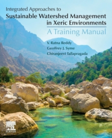 Integrated Approaches to Sustainable Watershed Management in Xeric Environments : A Training Manual, Paperback / softback Book