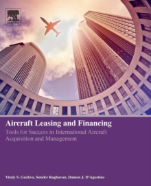 Aircraft Leasing and Financing : Tools for Success in International Aircraft Acquisition and Management, Paperback / softback Book