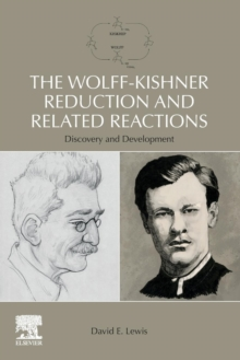 The Wolff-Kishner Reduction and Related Reactions : Discovery and Development, Paperback / softback Book