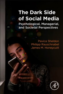 The Dark Side of Social Media : Psychological, Managerial, and Societal Perspectives, Paperback / softback Book