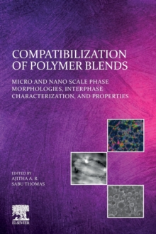 Compatibilization of Polymer Blends : Micro and Nano Scale Phase Morphologies, Interphase Characterization, and Properties, Paperback / softback Book