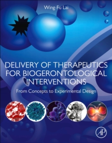 Delivery of Therapeutics for Biogerontological Interventions : From Concepts to Experimental Design, Paperback / softback Book
