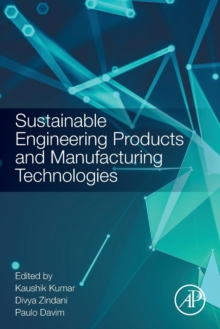 Sustainable Engineering Products and Manufacturing Technologies, Paperback / softback Book