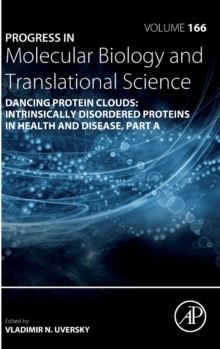 Dancing protein clouds: Intrinsically disordered proteins in health and disease, Part A : Volume 166, Hardback Book
