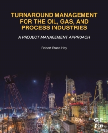 Turnaround Management for the Oil, Gas, and Process Industries : A Project Management Approach, Paperback / softback Book