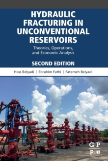 Hydraulic Fracturing in Unconventional Reservoirs : Theories, Operations, and Economic Analysis, Paperback / softback Book