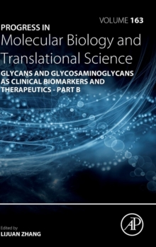 Progress in Molecular Biology and Translational Science : Glycans and Glycosaminoglycans as Clinical Biomarkers and Therapeutics Part B Volume 163, Hardback Book