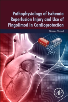Pathophysiology of Ischemia Reperfusion Injury and Use of Fingolimod in Cardioprotection, Paperback / softback Book