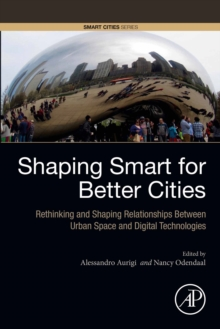 Shaping Smart for Better Cities : Rethinking and Shaping Relationships between Urban Space and Digital Technologies, EPUB eBook