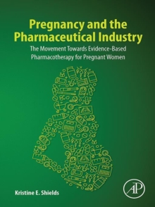 Pregnancy and the Pharmaceutical Industry : The Movement towards Evidence-Based Pharmacotherapy for Pregnant Women, EPUB eBook