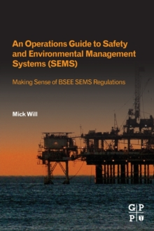 An Operations Guide to Safety and Environmental Management Systems (SEMS) : Making Sense of BSEE SEMS Regulations, Paperback / softback Book