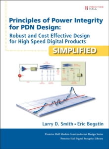 Principles of Power Integrity for PDN Design--Simplified : Robust and Cost Effective Design for High Speed Digital Products, Hardback Book