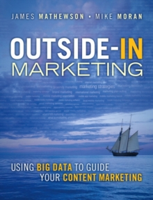 Outside-In Marketing : Using Big Data to Guide Your Content Marketing, Paperback Book