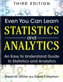 Even You Can Learn Statistics and Analytics : An Easy to Understand Guide to Statistics and Analytics, Paperback / softback Book