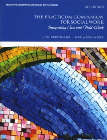 Practicum Companion for Social Work, The : Integrating Class and Field Work, Hardback Book