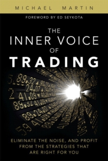 The Inner Voice of Trading : Eliminate the Noise, and Profit from the Strategies That Are Right for You (paperback), Paperback / softback Book