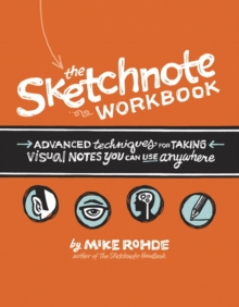 The Sketchnote Workbook : Advanced techniques for taking visual notes you can use anywhere, Mixed media product Book
