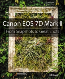 Canon EOS 7D Mark II : From Snapshots to Great Shots, Paperback Book