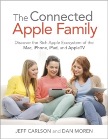 The Connected Apple Home : Discover the Rich Apple Ecosystem of the Mac, iPhone, iPad, and Appletv, Paperback Book