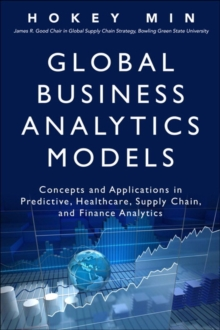 Global Business Analytics Models : Concepts and Applications in Predictive, Healthcare, Supply Chain, and Finance Analytics, Hardback Book