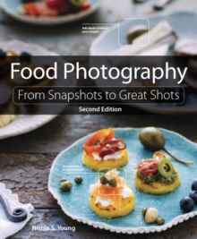 Food Photography : From Snapshots to Great Shots, Paperback Book
