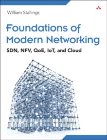 Foundations of Modern Networking : SDN, NFV, QoE, IoT, and Cloud, Paperback Book
