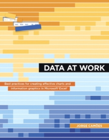 Data at Work : Best practices for creating effective charts and information graphics in Microsoft Excel, Paperback / softback Book