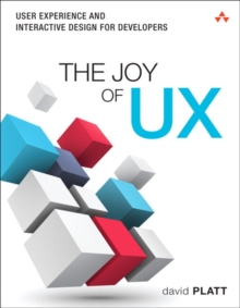 The Joy of UX : User Experience and Interactive Design for Developers, Paperback Book