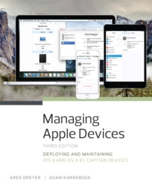 Managing Apple Devices : Deploying and Maintaining iOS 9 and OS X El Capitan Devices, Paperback Book