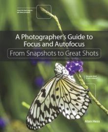 A Photographer's Guide to Focus and Autofocus : From Snapshots to Great Shots, Paperback Book