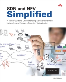 SDN and NFV Simplified : A Visual Guide to Understanding Software Defined Networks and Network Function Virtualization, Paperback / softback Book