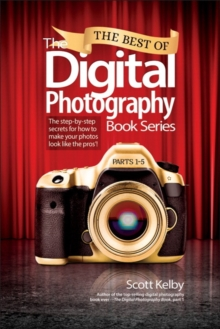 The Best of The Digital Photography Book Series : The step-by-step secrets for how to make your photos look like the pros'!, Paperback / softback Book