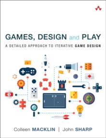 Games, Design and Play : A Detailed Approach to Iterative Game Design, Paperback Book