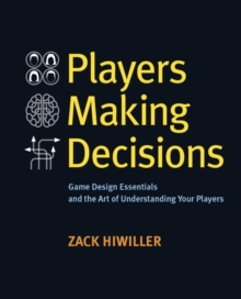 Players Making Decisions : Game Design Essentials and the Art of Understanding Your Players, Paperback Book