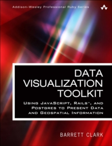 Data Visualization Toolkit : Using JavaScript, Rails, and Postgres to Present Data and Geospatial Information, Paperback Book