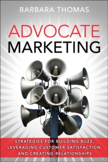 Advocate Marketing : Strategies for Building Buzz, Leveraging Customer Satisfaction, and Creating Relationships, Hardback Book